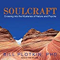 Soulcraft: Crossing into the Mysteries of Nature and Psyche Audiobook by Bill Plotkin, PhD Narrated by Rob Grgach