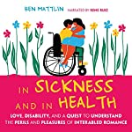 In Sickness and in Health: Love, Disability, and a Quest to Understand the Perils and Pleasures of of Interabled Romance | Ben Mattlin