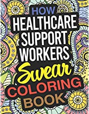 How Healthcare Support Workers Swear Coloring Book: A Healthcare Support Worker Coloring Book
