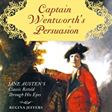 Captain Wentworth's Persuasion: Jane Austen's Classic Retold Through His Eyes Audiobook by Regina Jeffers Narrated by Graham Vick