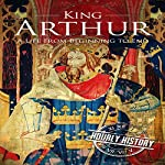 King Arthur: A Life from Beginning to End: Royalty Biography, Book 4 | Hourly History