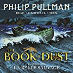 La Belle Sauvage: The Book of Dust, Volume 1 | Philip Pullman