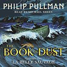 La Belle Sauvage: The Book of Dust: Volume One Audiobook by Philip Pullman Narrated by Michael Sheen