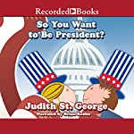 So You Want to Be President | Judith St. George