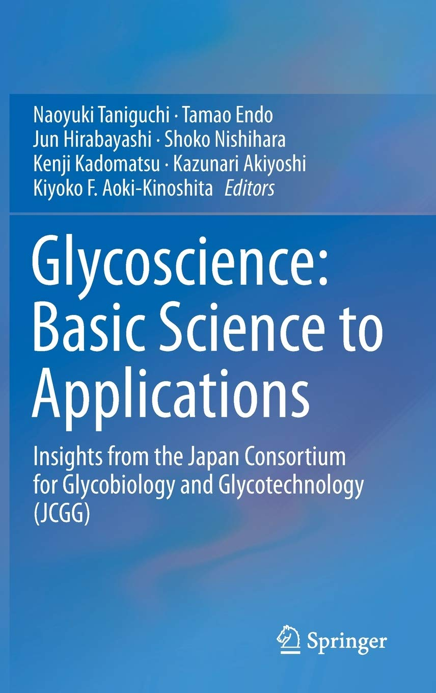 Glycoscience: Basic Science to Applications: Insights from the Japan Consortium for Glycobiology and Glycotechnology (JCGG) by Springer