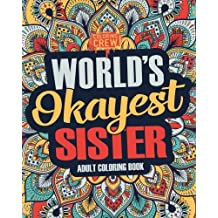 Worlds Okayest Sister: A Snarky, Irreverent & Funny Sister Coloring Book for Adults