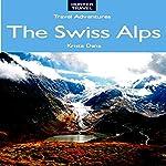 The Swiss Alps: Where to Stay, Where to Eat & Where to Party in Geneva, Zermatt, Zurich, Lucerne, St. Moritz & Beyond | Krista Dana