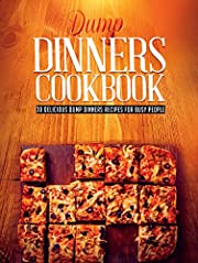 Dump Dinners Cookbook: 30 Delicious Dump Dinners Recipes For Busy People (Dump dinners cookbook, Dump dinners recipes, Dump dinners diet Book 1)