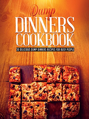 Dump Dinners Cookbook: 30 Delicious Dump Dinners Recipes For Busy People (Dump dinners cookbook, Dump dinners recipes, Dump dinners diet Book 1) by [Cook, Daniel, Press, FFE]