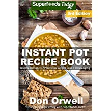 Instant Pot Recipe Book: 100+ One Pot Instant Pot Recipe Book, Dump Dinners Recipes, Quick & Easy Cooking Recipes, Antioxidants & Phytochemicals: Soups ... recipes-One Pot Budget Cookbook Book 15)