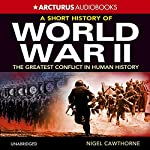 A Short History of World War 2: The Greatest Conflict in Human History | Nigel Cawthorne