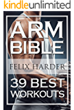 Bodybuilding: Arm Bible: 39 Best Workouts For Bigger And Stronger Arms (Bodybuilding For Beginners, Weight Training, Weight Lifting, Bodybuilding Workouts) ... Series Book 2) (English Edition)