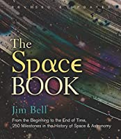 The Space Book Revised and Updated: From the Beginning to the End of Time, 250 Milestones in the History of Space & Astronomy (Sterling Milestones)