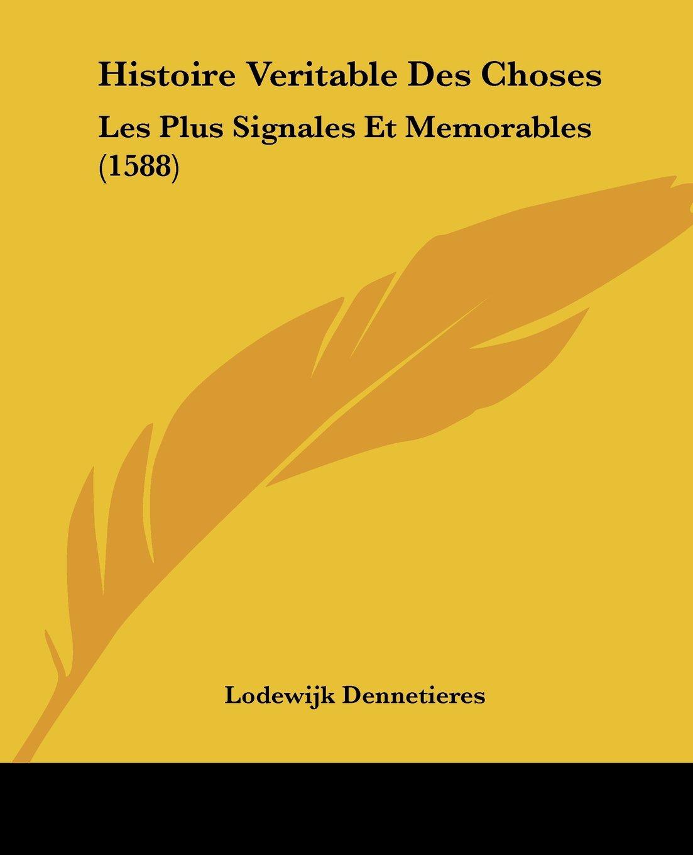 Histoire Veritable Des Choses: Les Plus Signales Et Memorables (1588) (French Edition) ebook