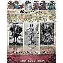 English costume Vol III Tudors (History of Fashion Book 13)