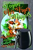 Airfryer Vegan Recipes: Delicious Vegan Recipes To Cook In Your Airfryer, A Vegan Airfryer Cookbook To Impress All With Recipes For All Through The Day. Breakfast, Lunch, Dinner, Snacks And Desserts!