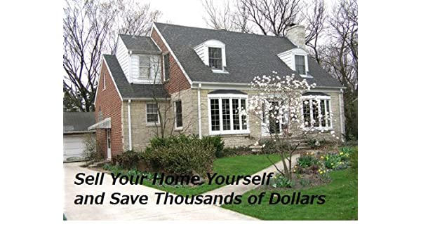Sell Your Own Home Yourself and Save Thousands of Dollars