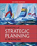 Essentials of Strategic Planning in Healthcare, Second Edition (Gateway to Healthcare Management)
