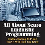 All About Neuro Linguistic Programming: Understanding NLP and How It Will Help You Grow | Sue Kindler