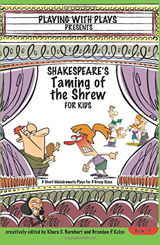 Download Shakespeare's Taming of the Shrew for Kids: 3 Short Melodramatic Plays for 3 Group Sizes (Playing with Plays) (Volume 7) PDF