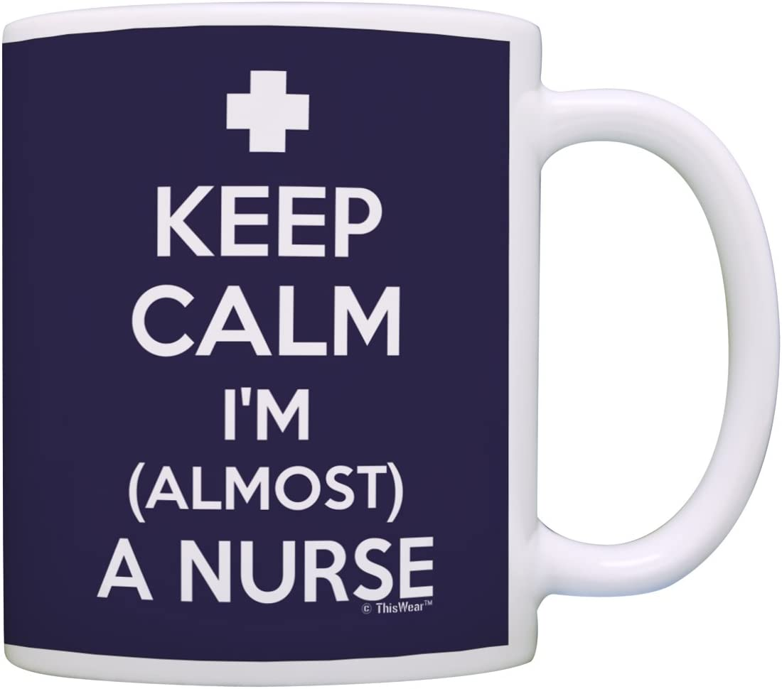 Amazon Com Graduation For Nurses Keep Calm I M Almost Nurse Nursing School Funny Nurse Coffee Mug Tea Cup Navy Kitchen Dining