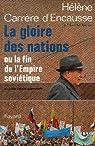 La gloire des nations ou la fin de l'empire soviétique par Carrère d'Encausse
