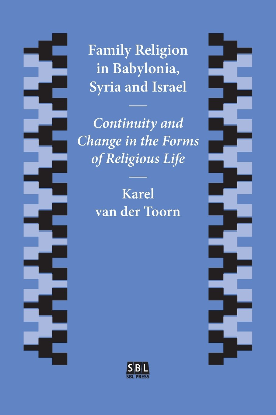 Family Religion in Babylonia, Syria and Israel: Continuity and Change in the Forms of Religious Life