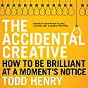 The Accidental Creative: How to Be Brilliant at a Moment's Notice Hörbuch von Todd Henry Gesprochen von: Todd Henry