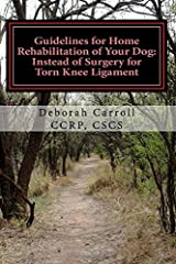 Guidelines for Home Rehabilitation of Your Dog: Instead of Surgery for Torn Knee Ligament: The First Four Weeks, Basic Edition (Volume 1) Paperback