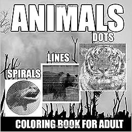 Animals Dots Lines Spirals Coloring Book Spiroglyphics Coloring Book For Adult With 49 Animals 104 Coloring Pages Amazon De Linderloof Alexander Fremdsprachige Bucher