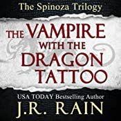 The Vampire With the Dragon Tattoo: Spinoza Trilogy, Book 1 | J.R. Rain