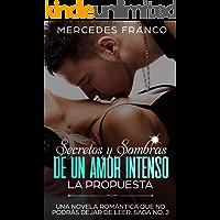 Secretos y Sombras de un Amor Intenso (La Propuesta) Saga No. 2: Una novela romántica que no podrás dejar de leer