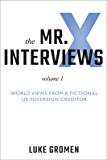 The Mr. X Interviews: Volume 1: World Views from a Fictional US Sovereign Creditor