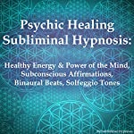 Psychic Healing Subliminal Hypnosis: Healthy Energy & Power of the Mind, Subconscious Affirmations, Binaural Beats, Solfeggio Tones | Subliminal Hypnosis