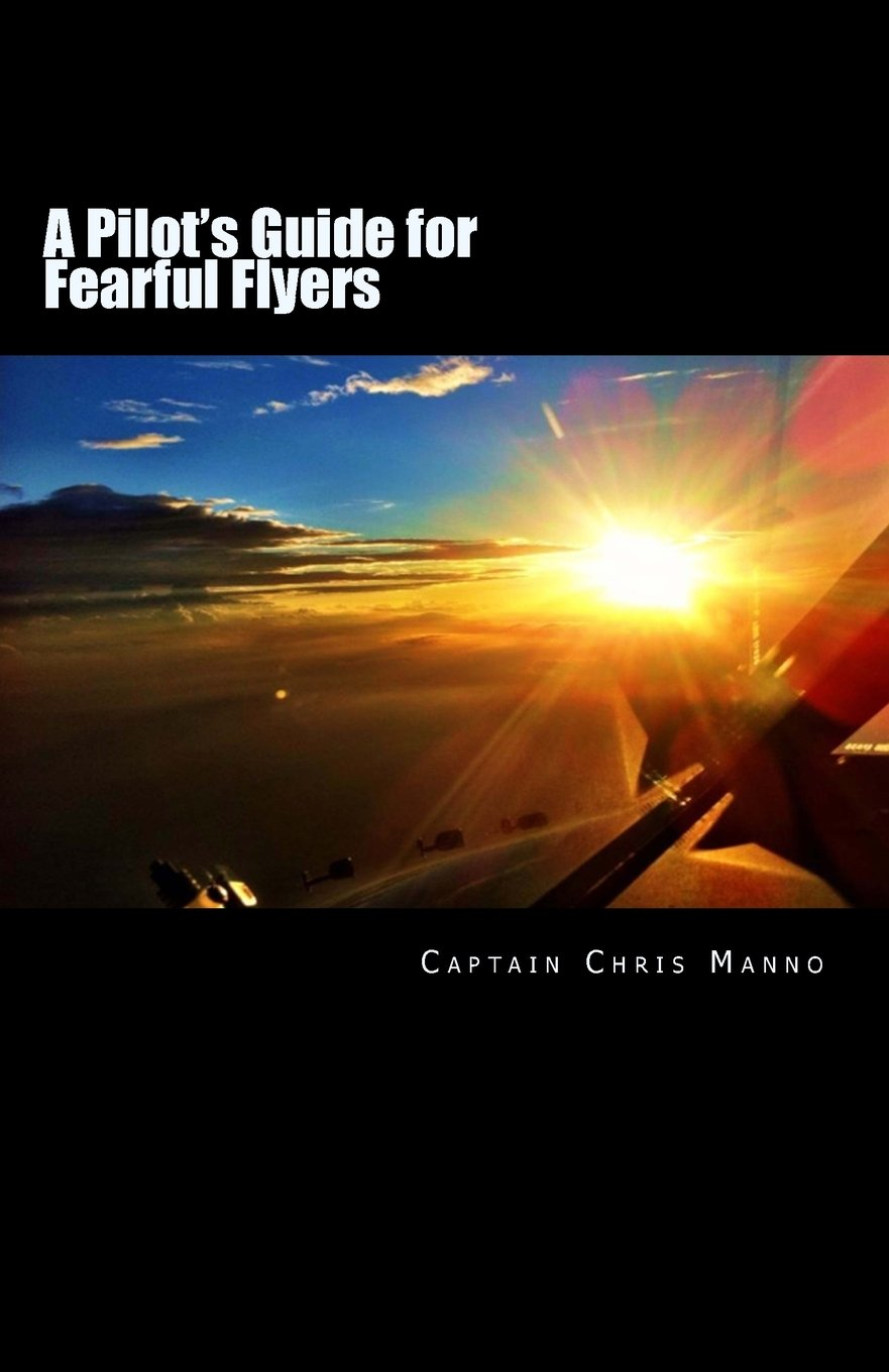 A Pilot's Guide for Fearful Flyers