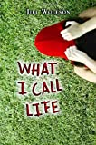 What I Call Life, Jill Wolfson, 0805076697
