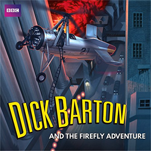Dick Barton and the Firefly Adventure: A Full-Cast Radio Archive Drama Serial (Radio Archives)