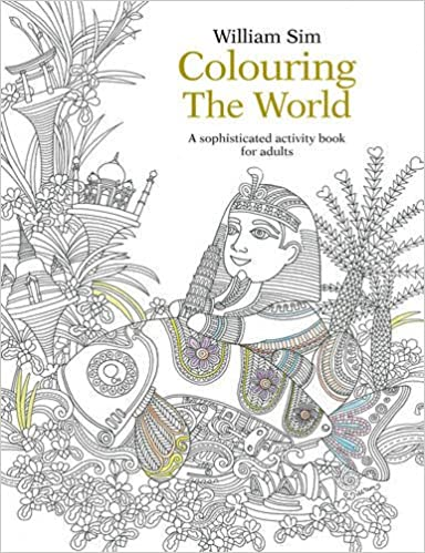 Colouring The World A Sophisticated Activity Book For Adults William Sim 9789814677967 Amazon Books