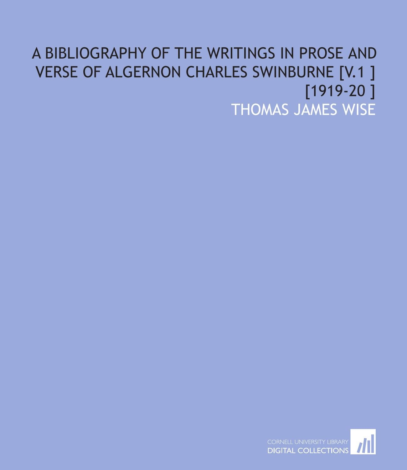 Read Online A Bibliography of the Writings in Prose and Verse of Algernon Charles Swinburne [V.1 ] [1919-20 ] pdf