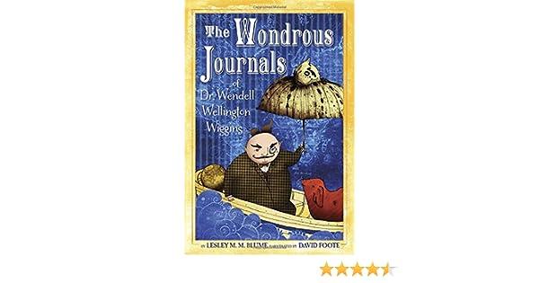 The Wondrous Journals of Dr. Wendell Wellington Wiggins: Lesley ...