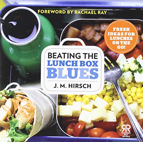 Beating the Lunch Box Blues: Fresh Ideas for Lunches on the Go! (Rachael Ray Books), by J. M. Hirsch