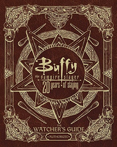 Buffy the Vampire Slayer 20 Years of Slaying: The Watcher's Guide Authorized PDF