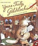 Yours Truly, Goldilocks, Alma Flor Ada, 0689844522