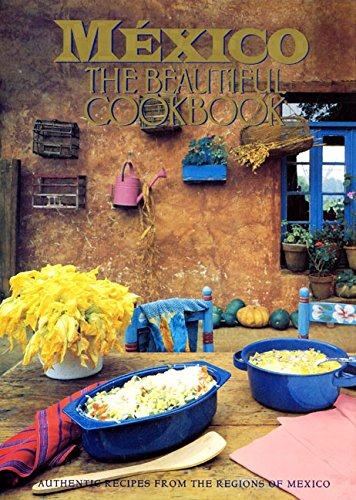 Mexico The Beautiful Cookbook: Authentic Recipes from the Regions of Mexico by Susanna Palazuelos, Marilyn Tausend