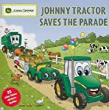 Johnny Tractor Saves the Parade [With 25 John Deere Stickers]   [JOHNNY TRACTOR SAVES PARADE] [Paperback]