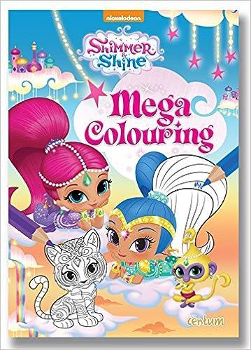 Shimmer Shine Mega Colouring Amazoncouk 9781910917879 Books