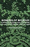 Bobbins of Belgium - A Book of Belgian Lace, Lace-Workers, Lace-Schools and Lace-Villages, Chalotie Kellogg, 1406755389