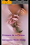 PRISIONERA DE SUS BRAZOS (Spanish Edition)