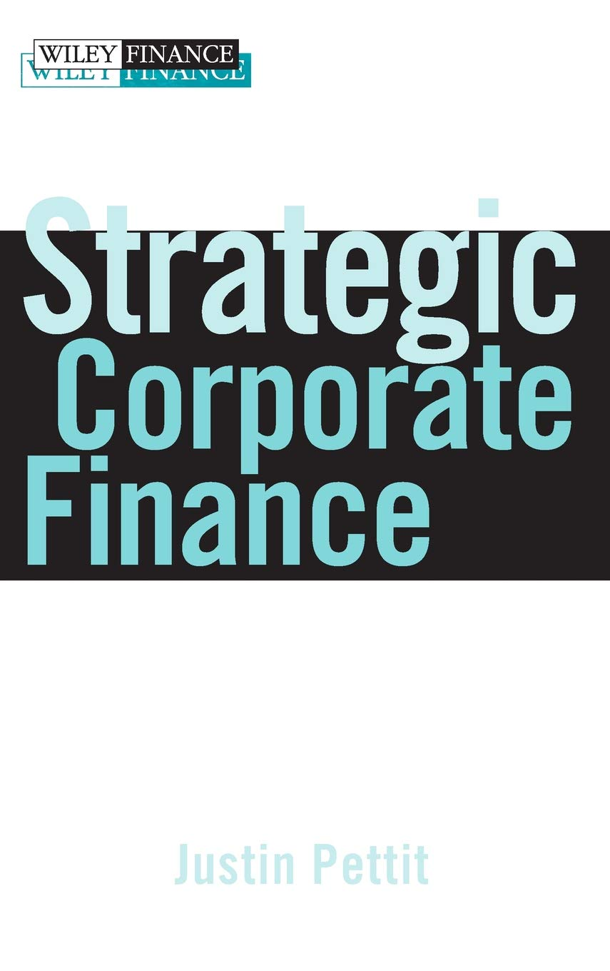 Strategic Corporate Finance  Applications In Valuation And Capital Structure  Wiley Finance Editions