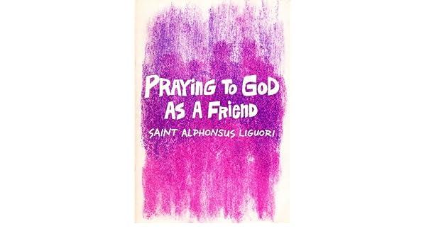 Praying For God As A Friend Alfonso Maria De Saint Liguori